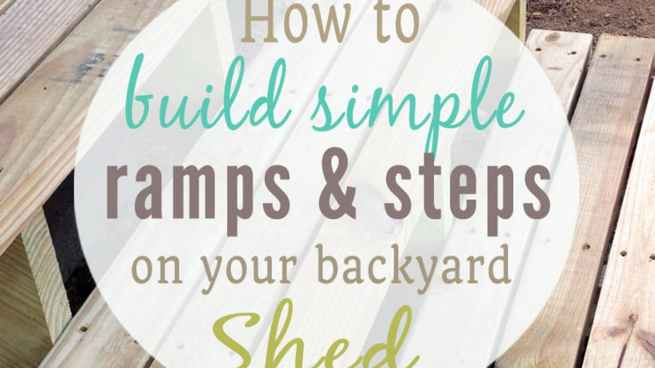 How To Build A Shed Building A Ramp Steps And Doors For